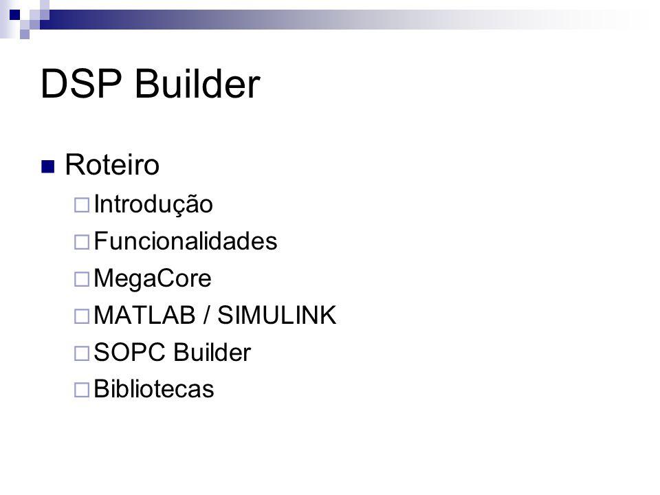 DSP Builder Roteiro Introdução Funcionalidades MegaCore