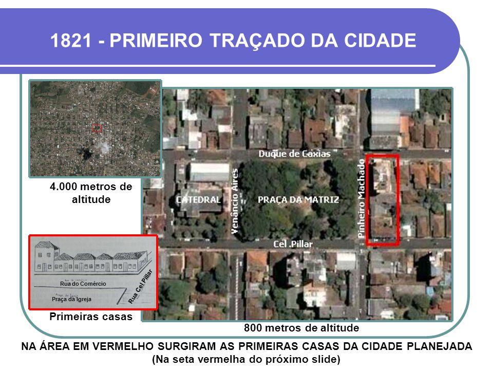 1821 - PRIMEIRO TRAÇADO DA CIDADE
