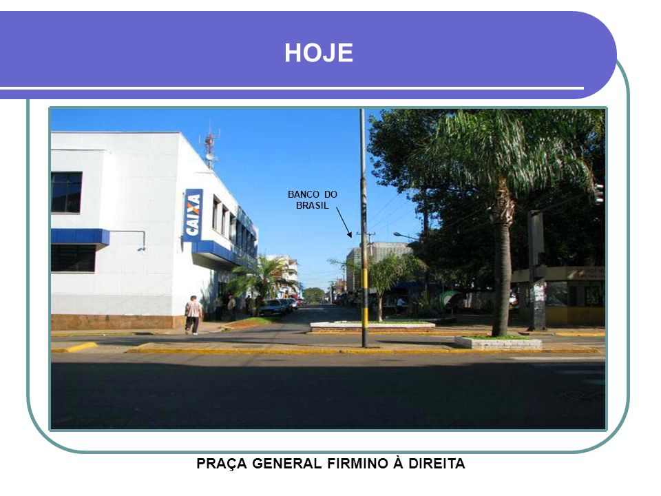 HOJE BANCO DO BRASIL PRAÇA GENERAL FIRMINO À DIREITA