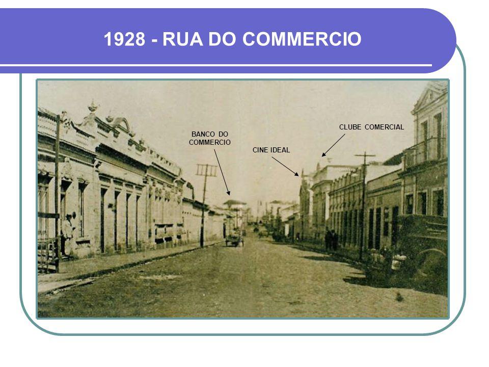 1928 - RUA DO COMMERCIO CLUBE COMERCIAL BANCO DO COMMERCIO CINE IDEAL