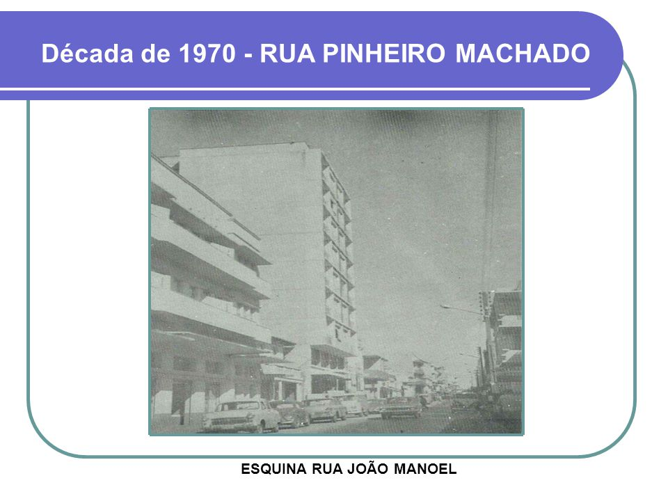 Década de 1970 - RUA PINHEIRO MACHADO