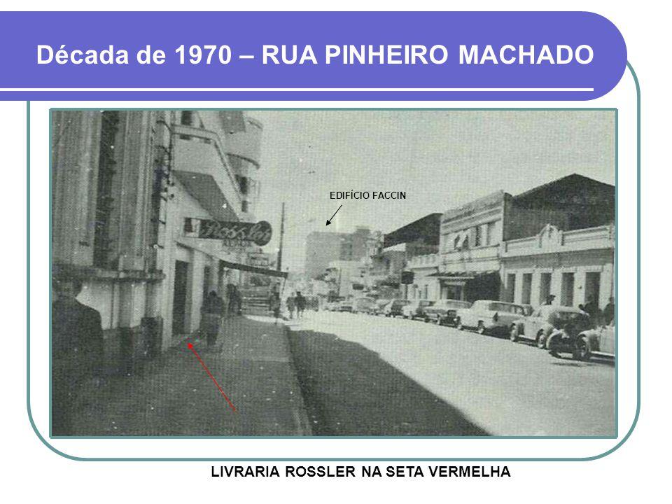 Década de 1970 – RUA PINHEIRO MACHADO