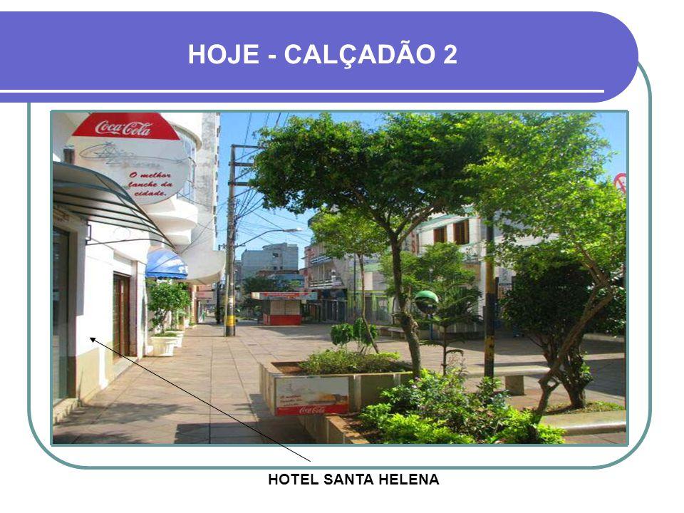 HOJE - CALÇADÃO 2 HOTEL SANTA HELENA