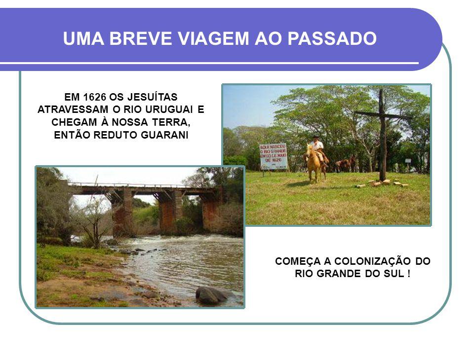 COMEÇA A COLONIZAÇÃO DO RIO GRANDE DO SUL !