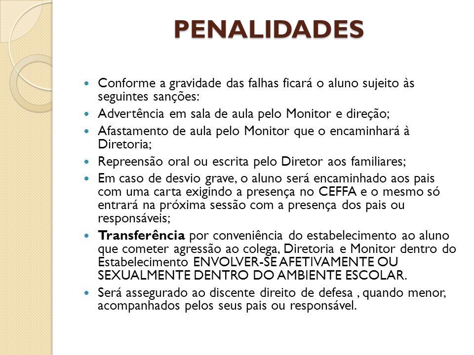 PENALIDADES Conforme a gravidade das falhas ficará o aluno sujeito às seguintes sanções: Advertência em sala de aula pelo Monitor e direção;