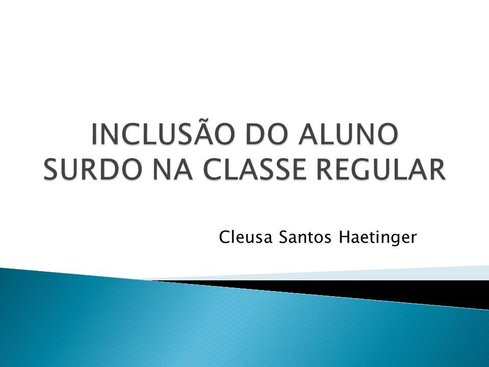INCLUSÃO DO ALUNO SURDO NA CLASSE REGULAR
