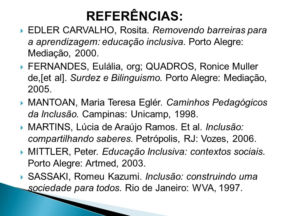 REFERÊNCIAS: EDLER CARVALHO, Rosita. Removendo barreiras para a aprendizagem: educação inclusiva. Porto Alegre: Mediação, 2000.