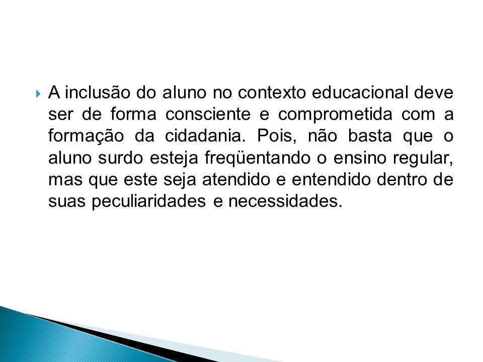 A inclusão do aluno no contexto educacional deve ser de forma consciente e comprometida com a formação da cidadania.
