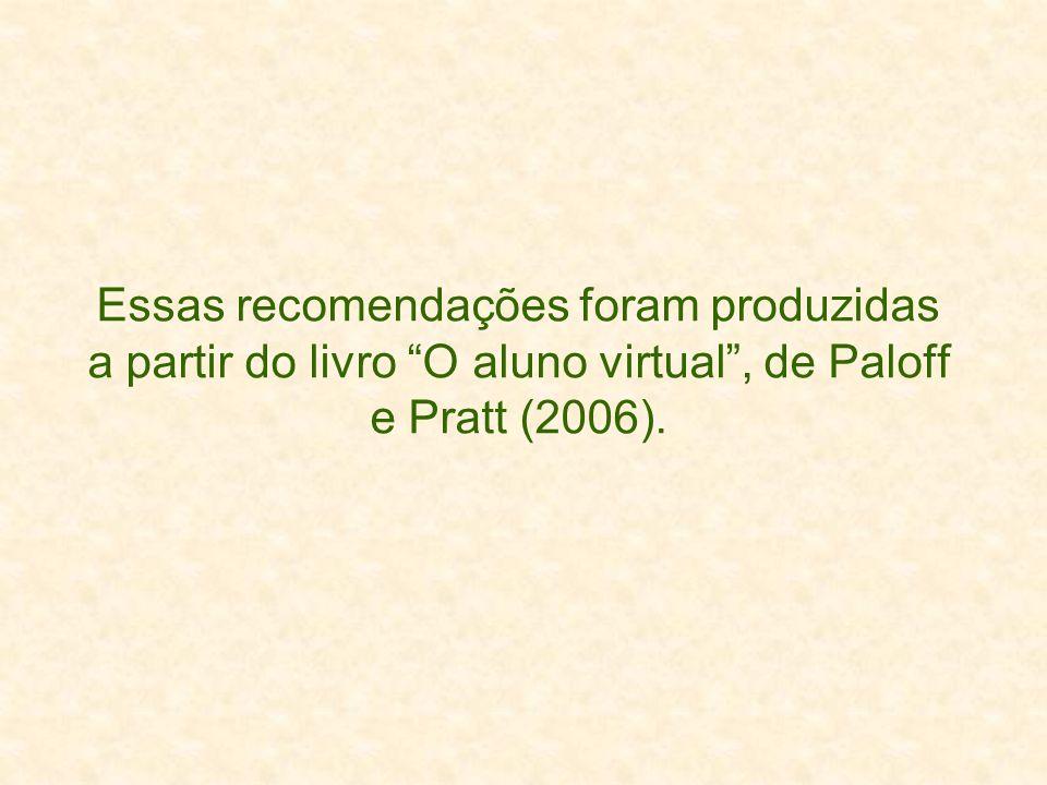 Essas recomendações foram produzidas a partir do livro O aluno virtual , de Paloff e Pratt (2006).