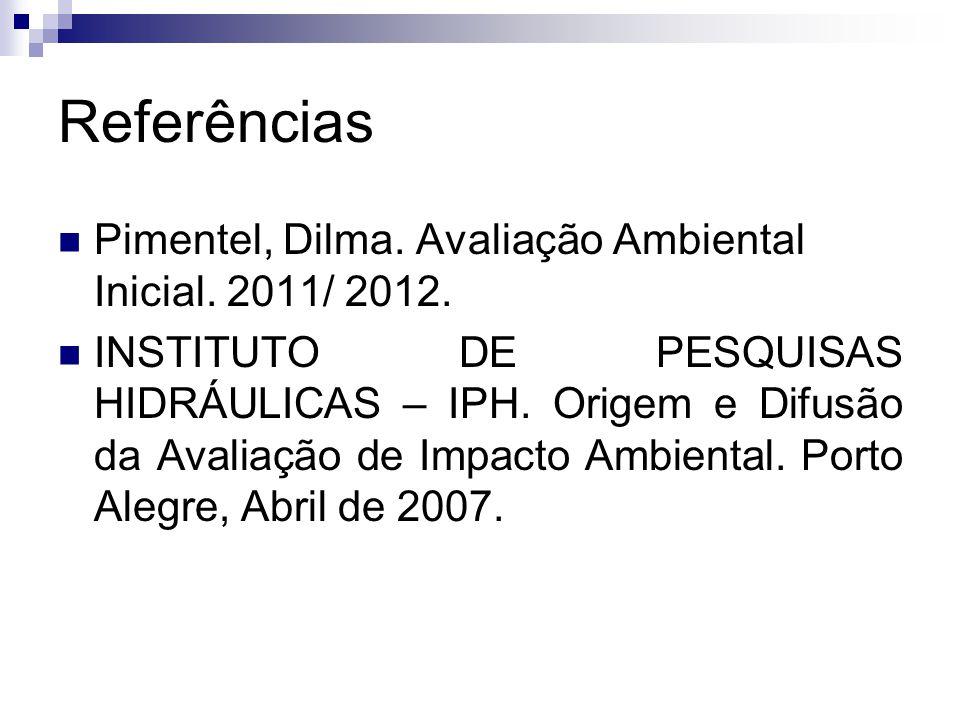 Referências Pimentel, Dilma. Avaliação Ambiental Inicial. 2011/ 2012.