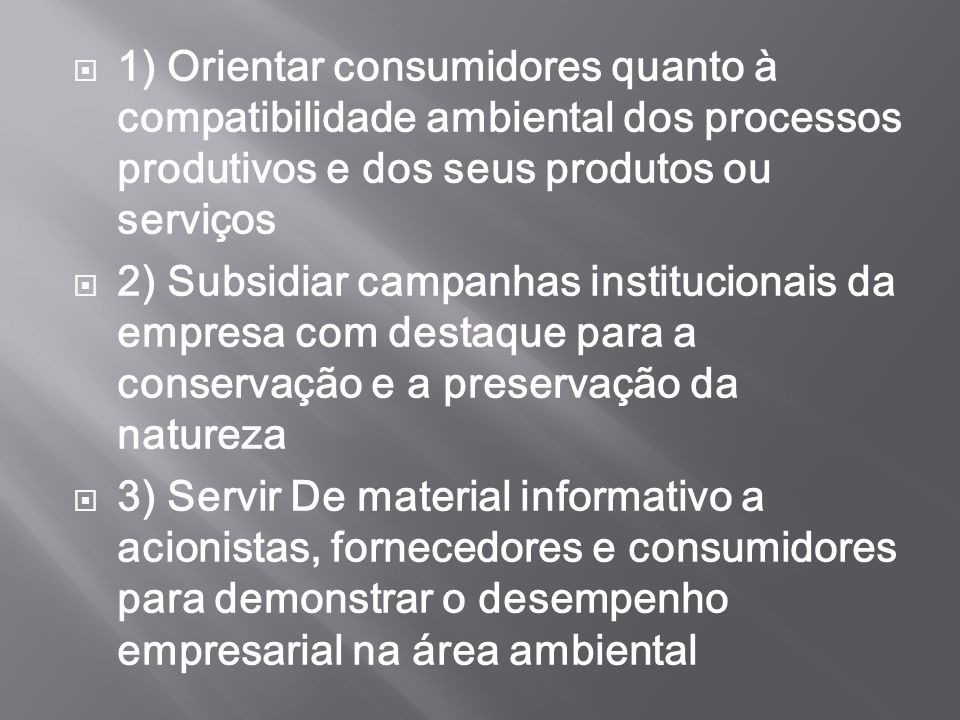 1) Orientar consumidores quanto à compatibilidade ambiental dos processos produtivos e dos seus produtos ou serviços