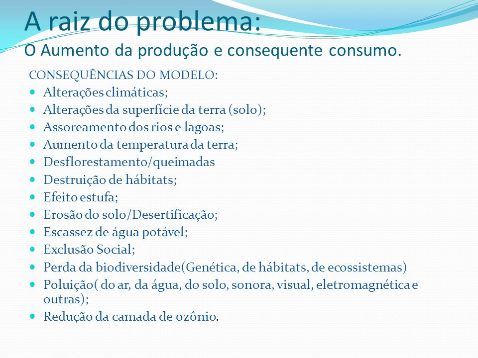 A raiz do problema: O Aumento da produção e consequente consumo.