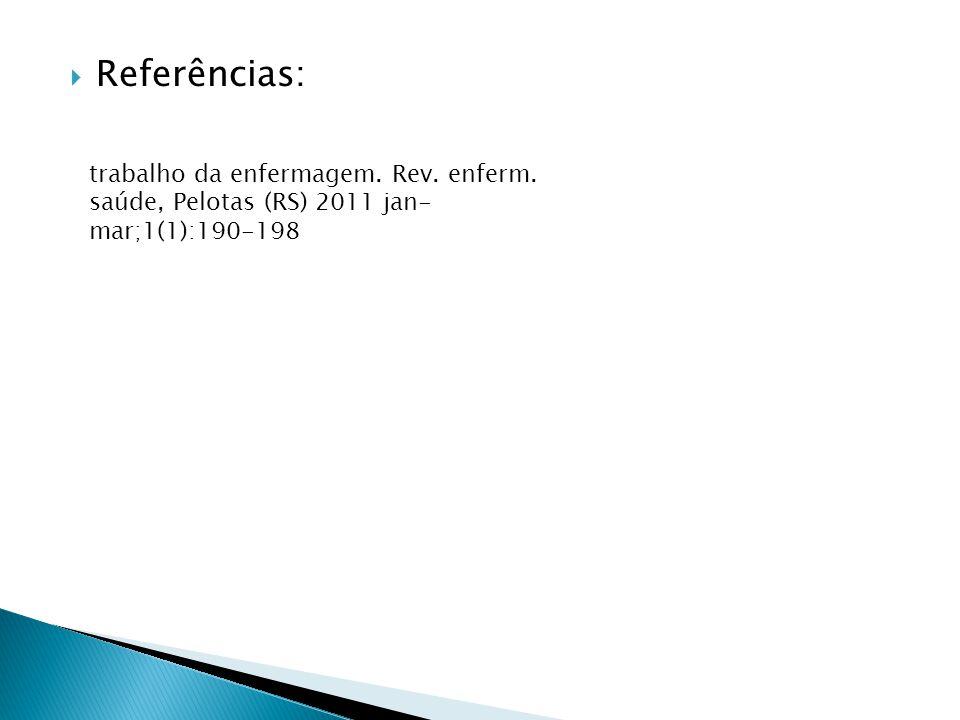 Referências: trabalho da enfermagem. Rev. enferm. saúde, Pelotas (RS) 2011 jan-mar;1(1):190-198