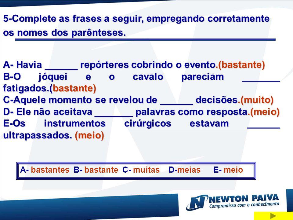 5-Complete as frases a seguir, empregando corretamente