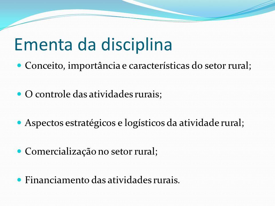 Ementa da disciplina Conceito, importância e características do setor rural; O controle das atividades rurais;