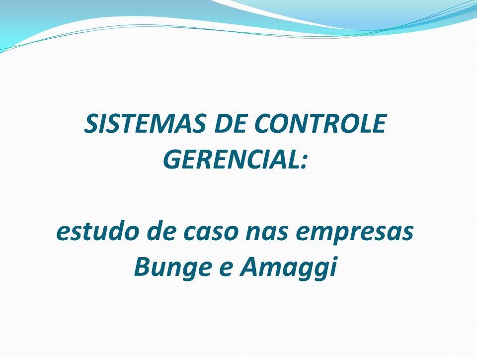 SISTEMAS DE CONTROLE GERENCIAL: estudo de caso nas empresas Bunge e Amaggi
