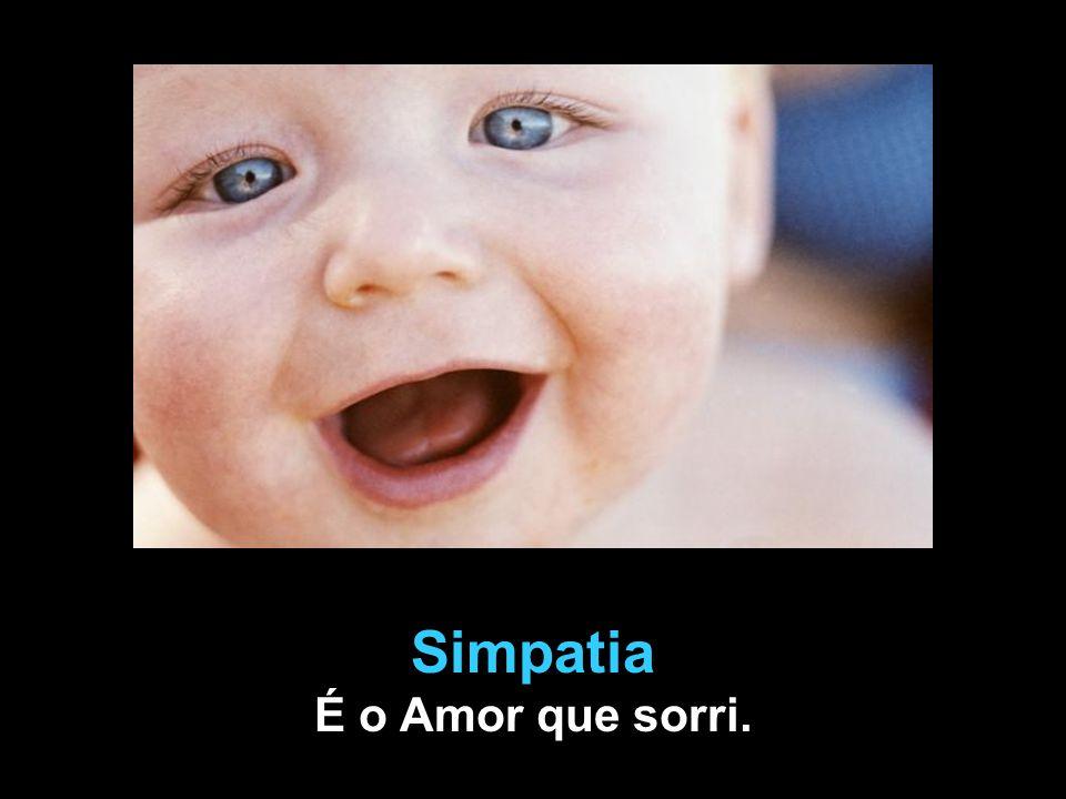Simpatia É o Amor que sorri.