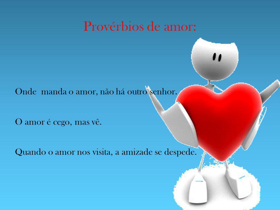 Provérbios de amor: Onde manda o amor, não há outro senhor.
