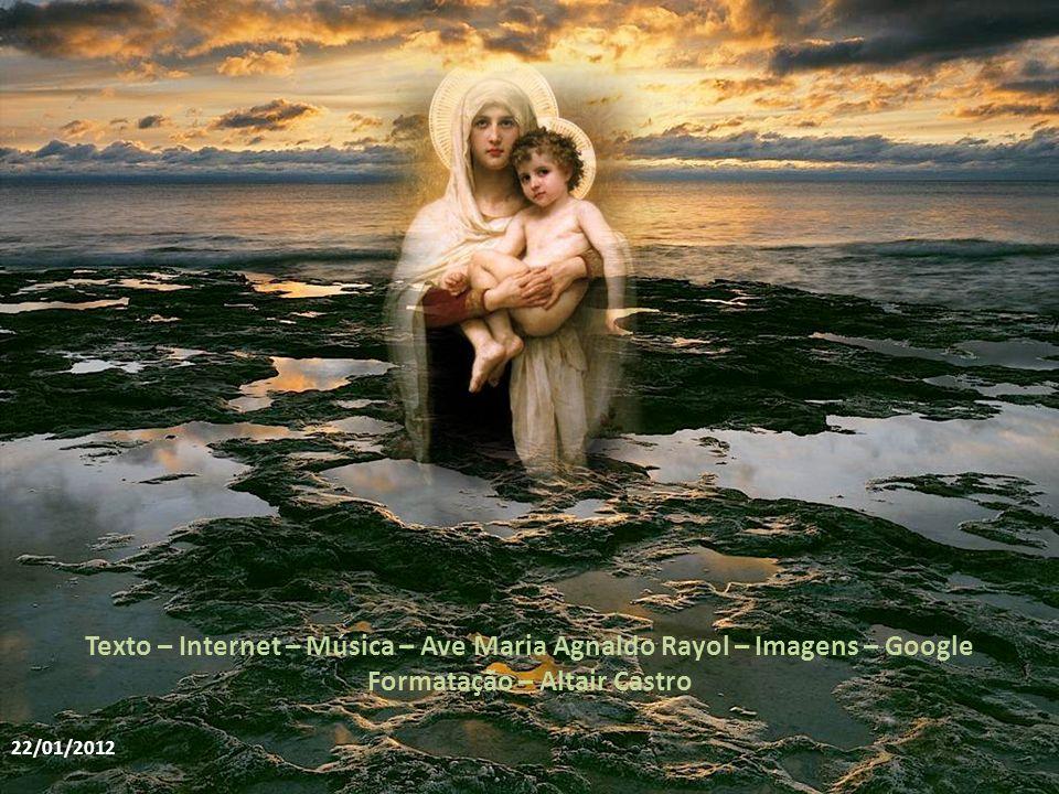 Texto – Internet – Música – Ave Maria Agnaldo Rayol – Imagens – Google Formatação – Altair Castro