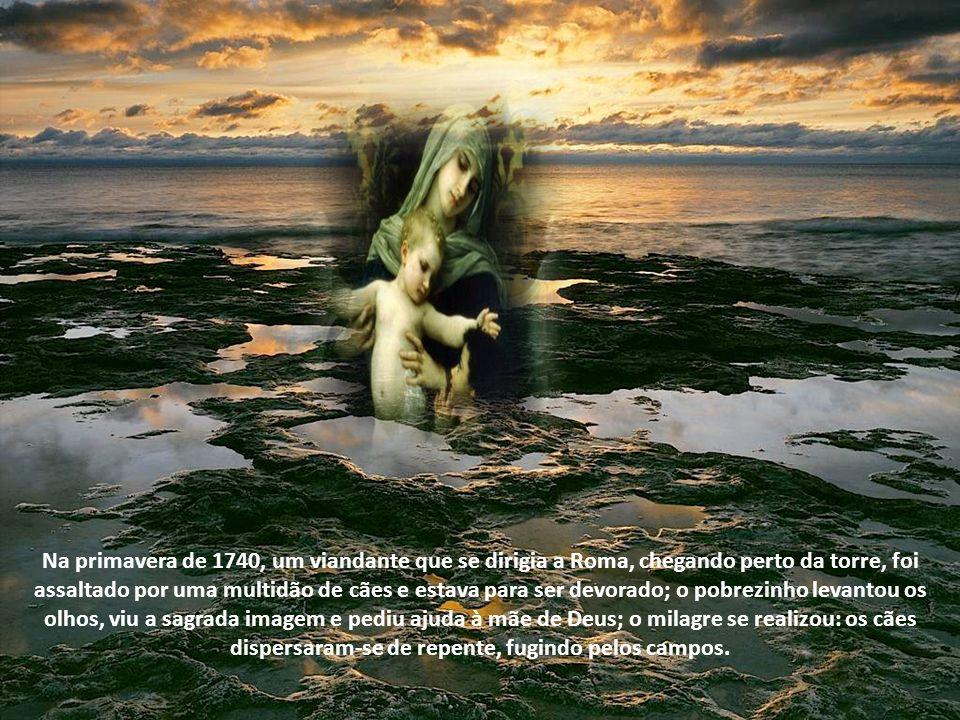Na primavera de 1740, um viandante que se dirigia a Roma, chegando perto da torre, foi assaltado por uma multidão de cães e estava para ser devorado; o pobrezinho levantou os olhos, viu a sagrada imagem e pediu ajuda à mãe de Deus; o milagre se realizou: os cães dispersaram-se de repente, fugindo pelos campos.