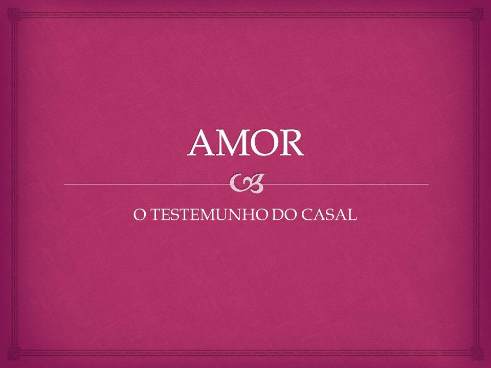AMOR O TESTEMUNHO DO CASAL