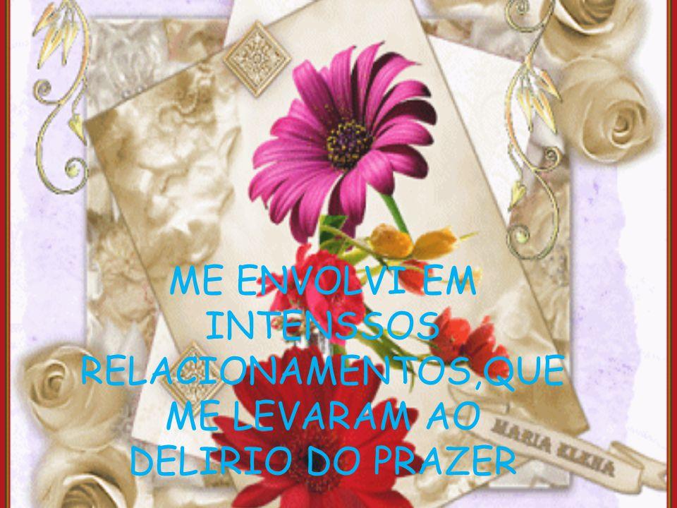 ME ENVOLVI EM INTENSSOS RELACIONAMENTOS,QUE ME LEVARAM AO DELIRIO DO PRAZER
