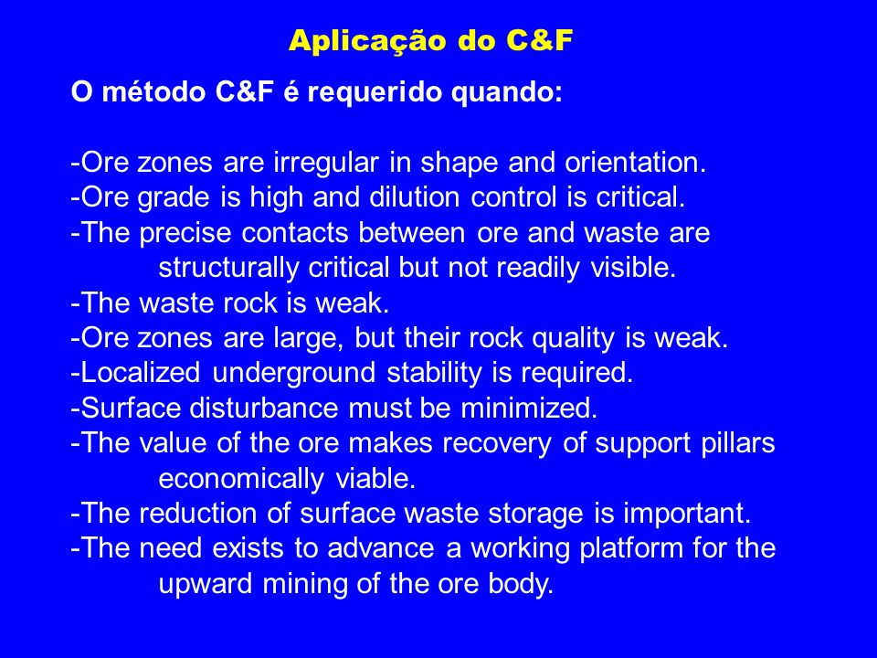 Aplicação do C&F O método C&F é requerido quando: -Ore zones are irregular in shape and orientation.
