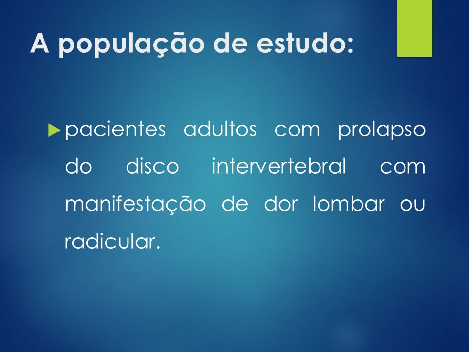 A população de estudo: pacientes adultos com prolapso do disco intervertebral com manifestação de dor lombar ou radicular.
