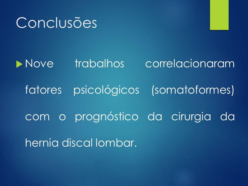 Conclusões Nove trabalhos correlacionaram fatores psicológicos (somatoformes) com o prognóstico da cirurgia da hernia discal lombar.