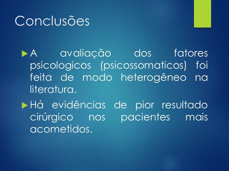 Conclusões A avaliação dos fatores psicologicos (psicossomaticos) foi feita de modo heterogêneo na literatura.