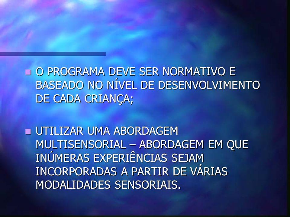O PROGRAMA DEVE SER NORMATIVO E BASEADO NO NÍVEL DE DESENVOLVIMENTO DE CADA CRIANÇA;
