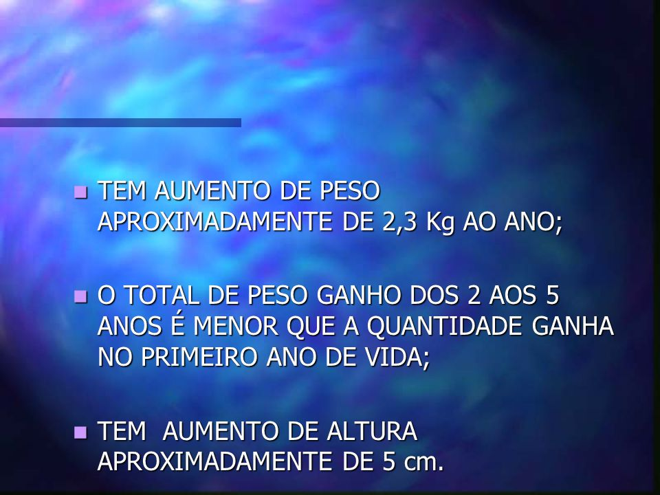 TEM AUMENTO DE PESO APROXIMADAMENTE DE 2,3 Kg AO ANO;
