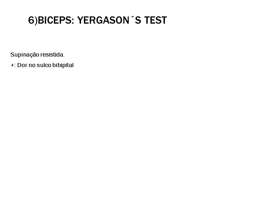 6)Biceps: Yergason´s test