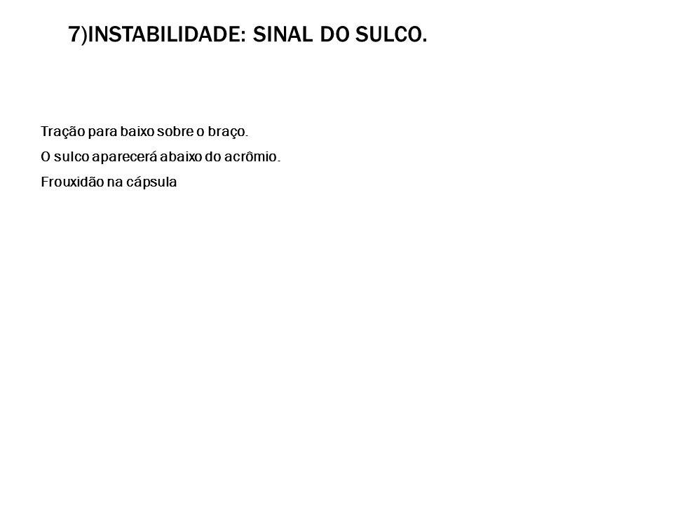 7)Instabilidade: Sinal do sulco.