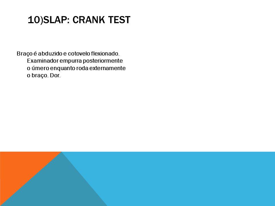 10)SLAP: crank test Braço é abduzido e cotovelo flexionado.