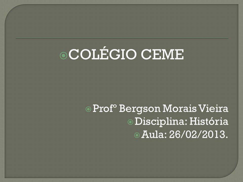 COLÉGIO CEME Profº Bergson Morais Vieira Disciplina: História