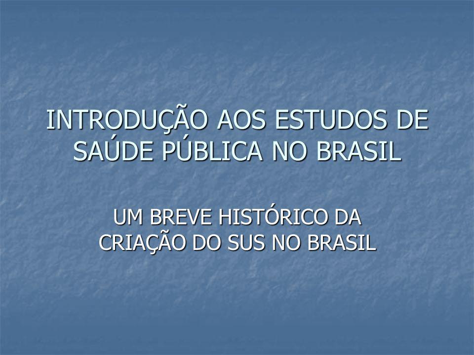 INTRODUÇÃO AOS ESTUDOS DE SAÚDE PÚBLICA NO BRASIL