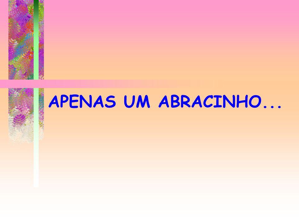 APENAS UM ABRACINHO...