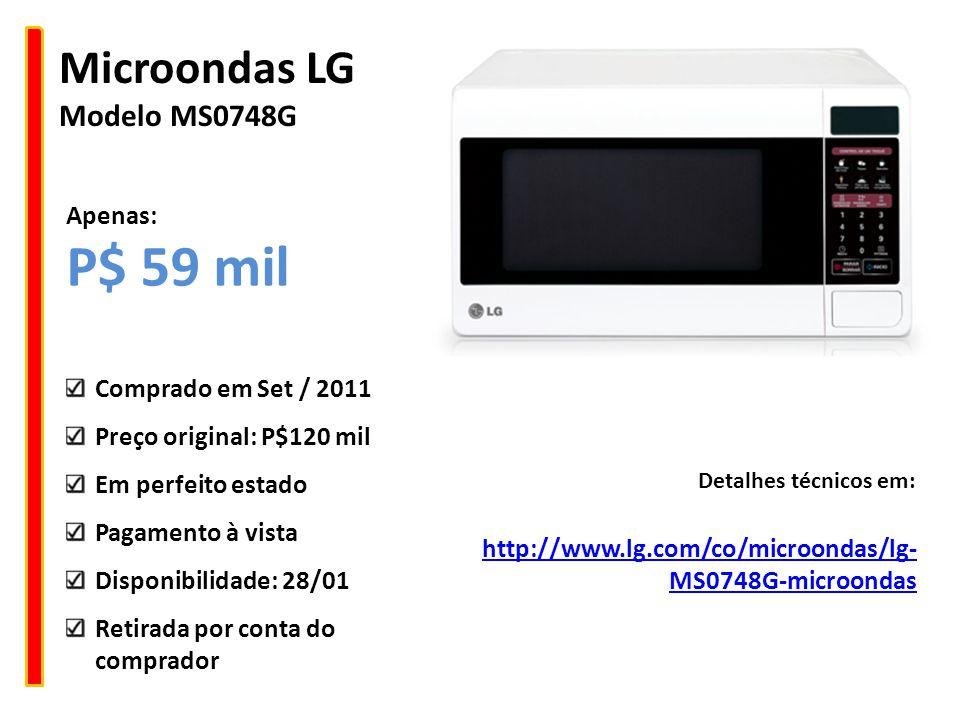 P$ 59 mil Microondas LG Modelo MS0748G Apenas: Comprado em Set / 2011