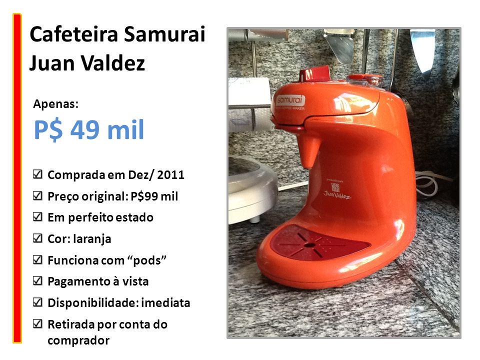 P$ 49 mil Cafeteira Samurai Juan Valdez Apenas: Comprada em Dez/ 2011