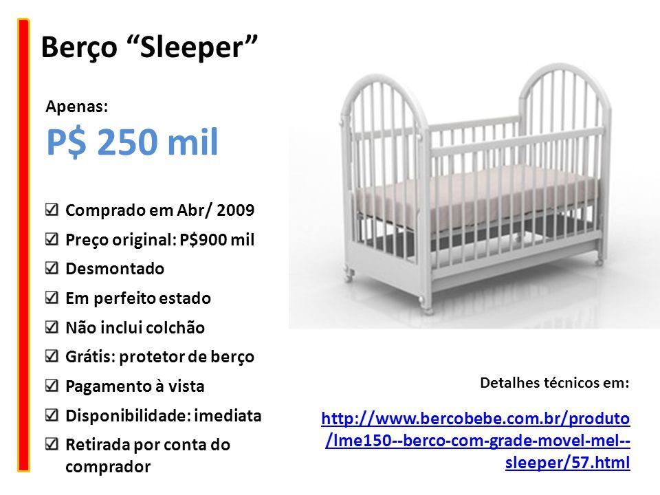 P$ 250 mil Berço Sleeper Apenas: Comprado em Abr/ 2009