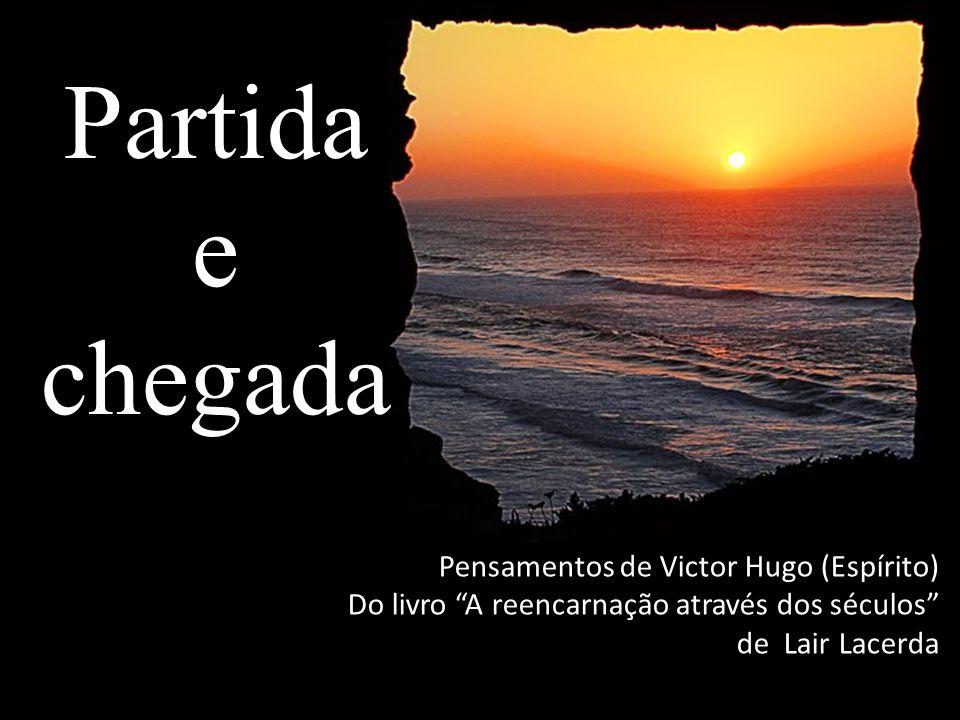 Partida e chegada Pensamentos de Victor Hugo (Espírito)
