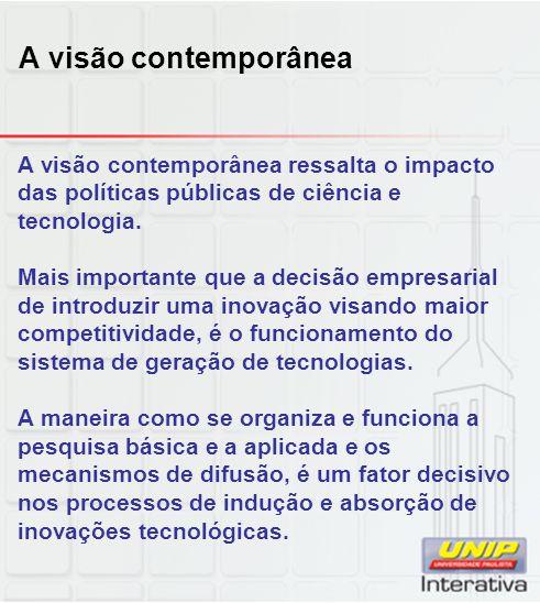 A visão contemporânea A visão contemporânea ressalta o impacto das políticas públicas de ciência e tecnologia.