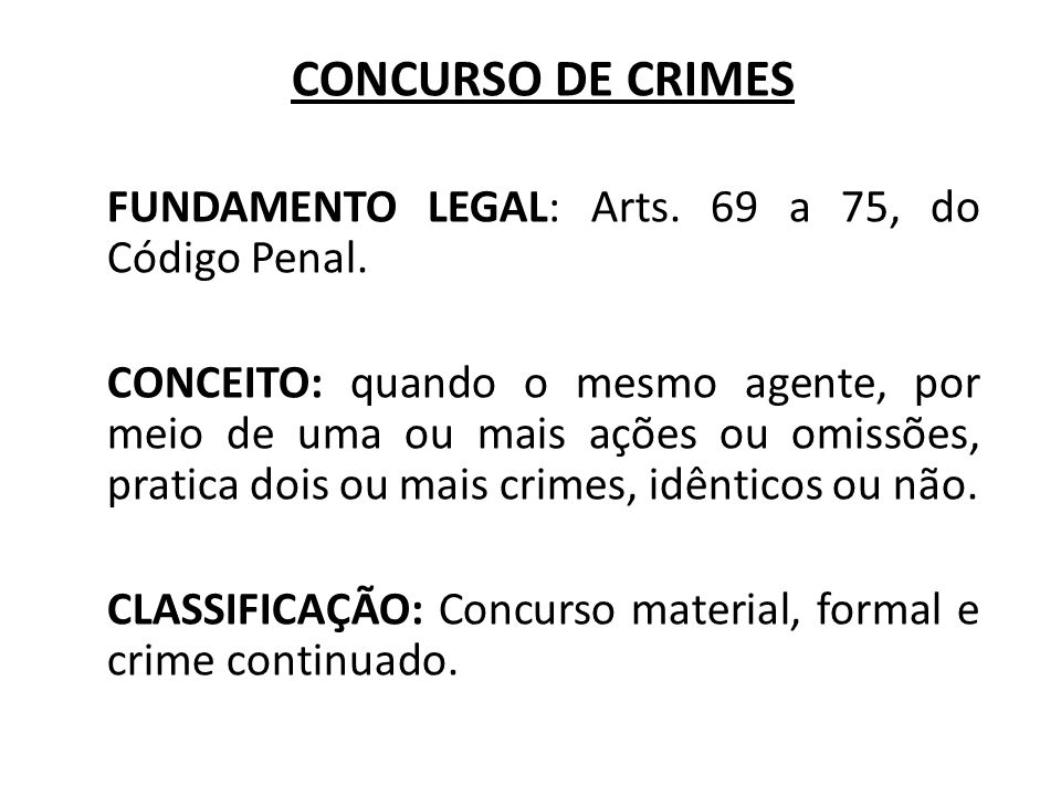 CONCURSO DE CRIMES FUNDAMENTO LEGAL: Arts. 69 a 75, do Código Penal.