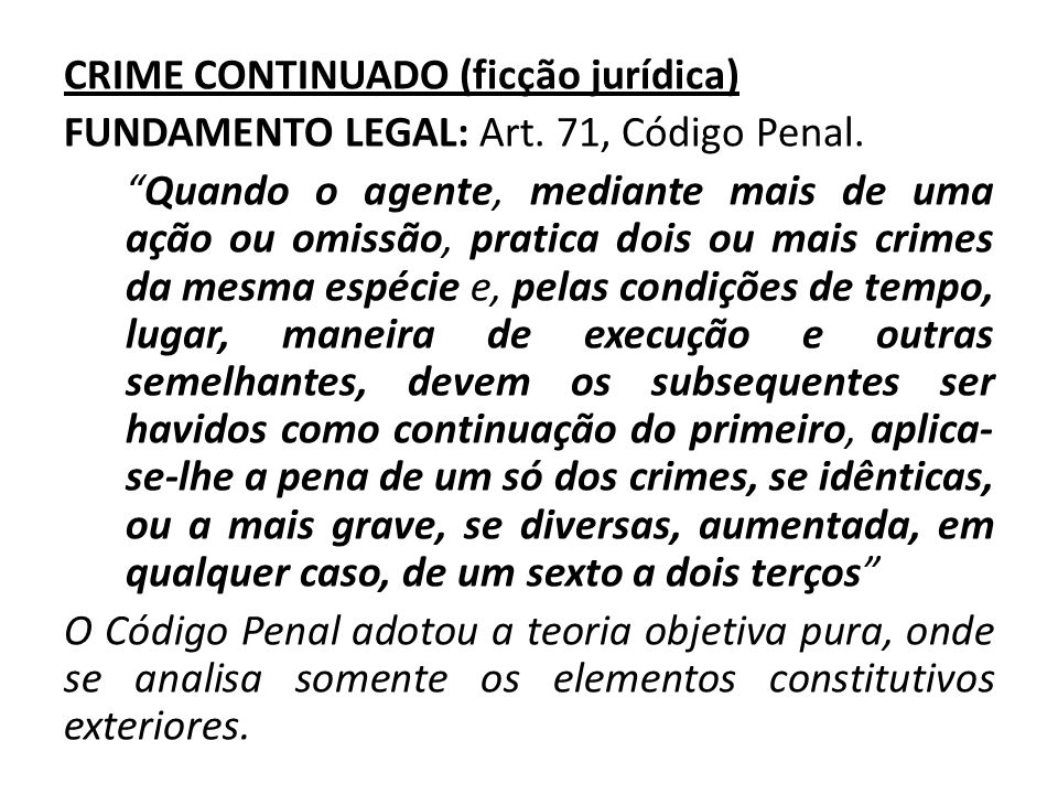 CRIME CONTINUADO (ficção jurídica) FUNDAMENTO LEGAL: Art