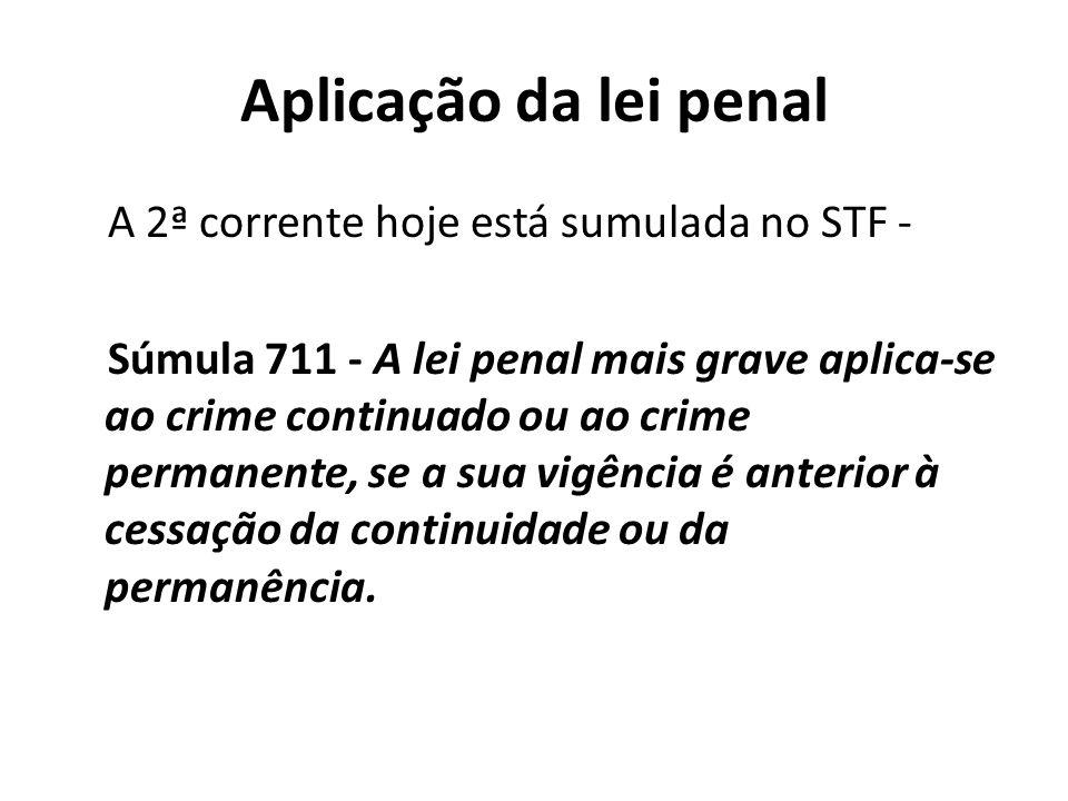 Aplicação da lei penal A 2ª corrente hoje está sumulada no STF -