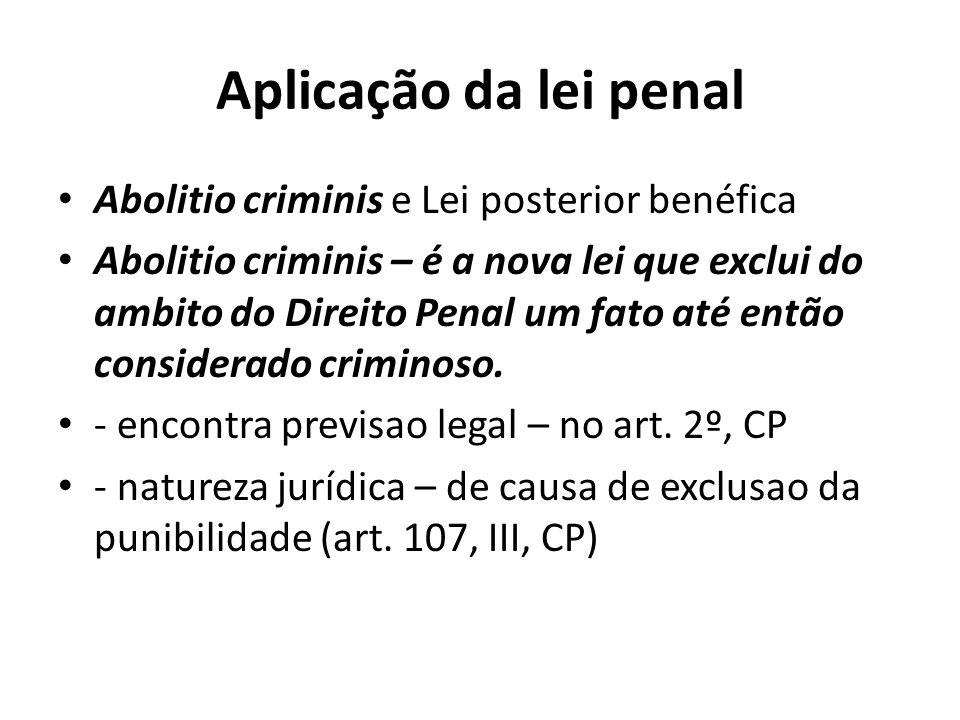 Aplicação da lei penal Abolitio criminis e Lei posterior benéfica