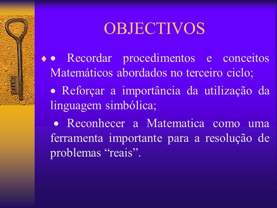 OBJECTIVOS  Recordar procedimentos e conceitos Matemáticos abordados no terceiro ciclo;