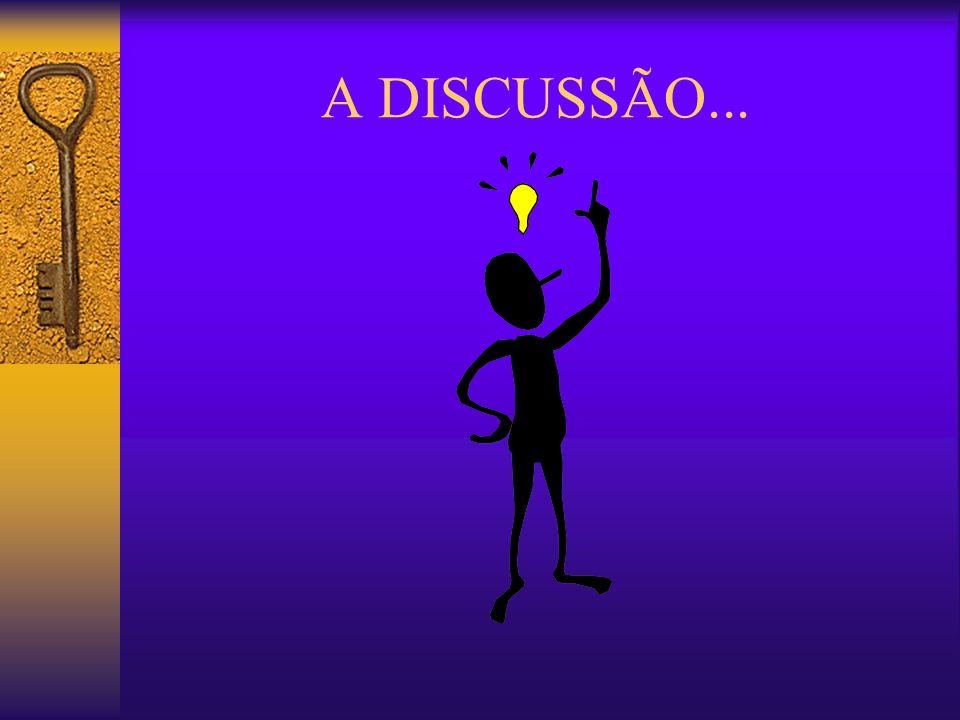 A DISCUSSÃO...
