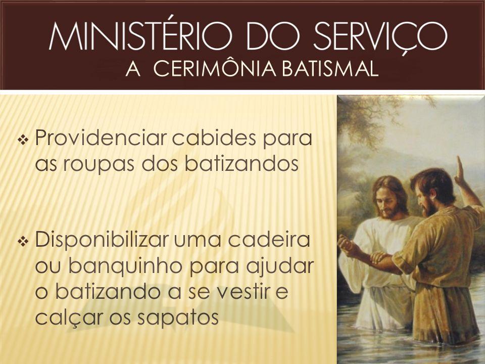 A CERIMÔNIA BATISMAL Providenciar cabides para as roupas dos batizandos.